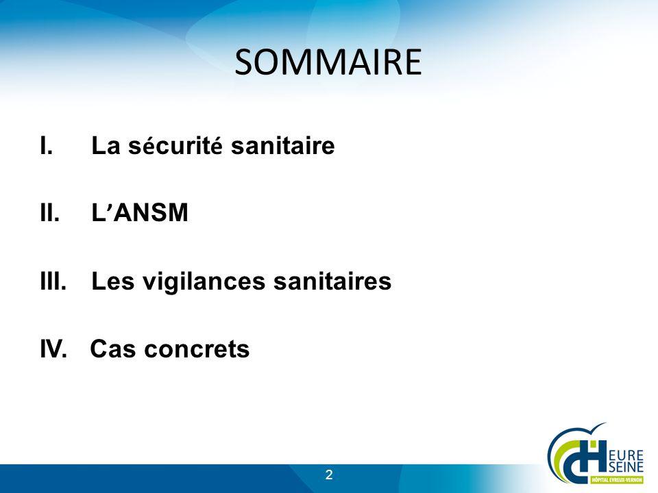 2 SOMMAIRE I.La s é curit é sanitaire II.L ANSM III.Les vigilances sanitaires IV. Cas concrets