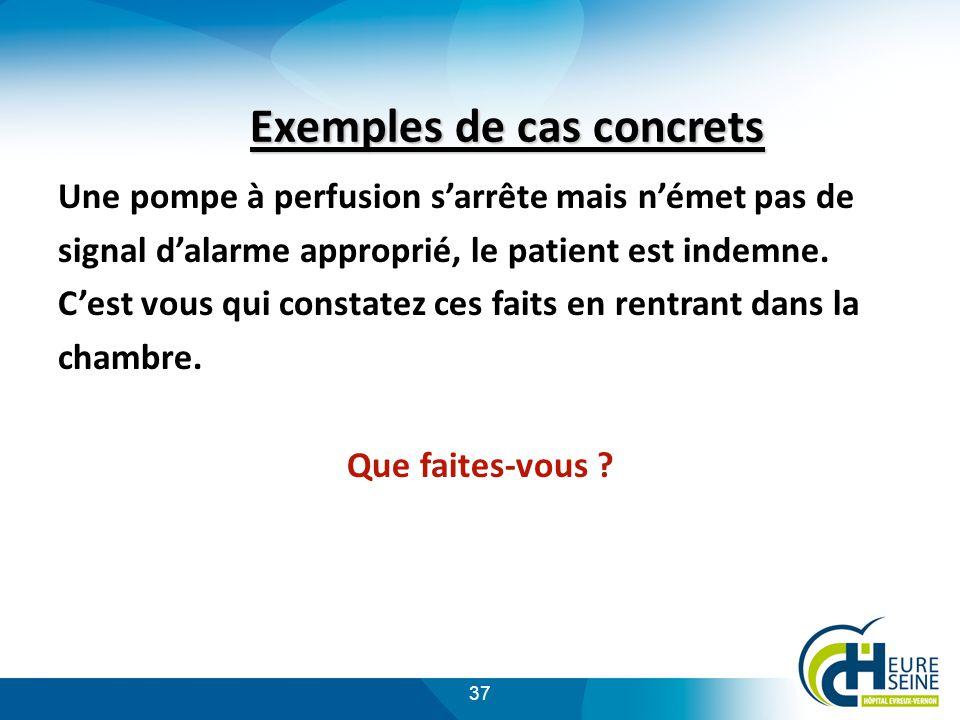 37 Exemples de cas concrets Une pompe à perfusion sarrête mais német pas de signal dalarme approprié, le patient est indemne.