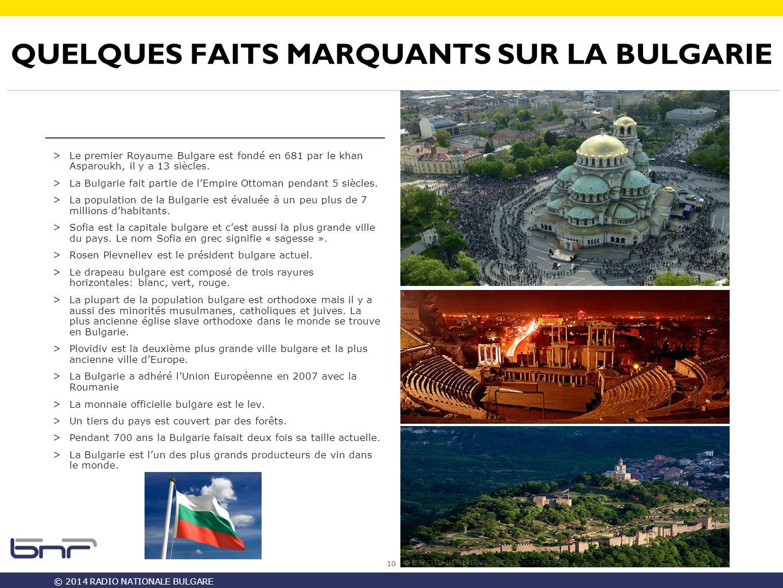 © 2014 RADIO NATIONALE BULGARE QUELQUES FAITS MARQUANTS SUR LA BULGARIE 10 >Le premier Royaume Bulgare est fondé en 681 par le khan Asparoukh, il y a 13 siècles.