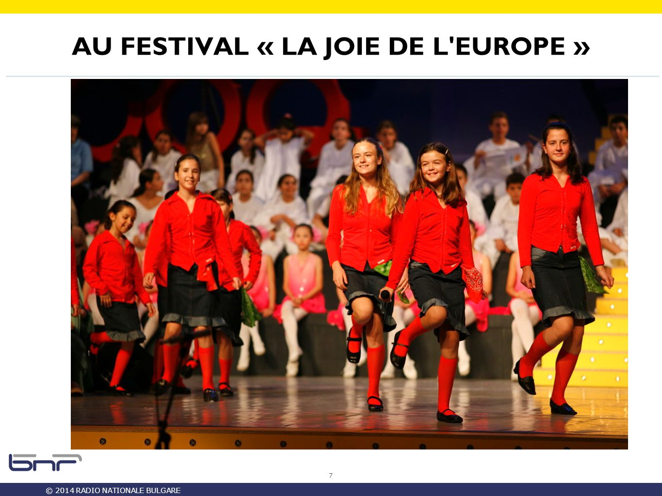 © 2014 RADIO NATIONALE BULGARE AU FESTIVAL « LA JOIE DE L EUROPE » 7