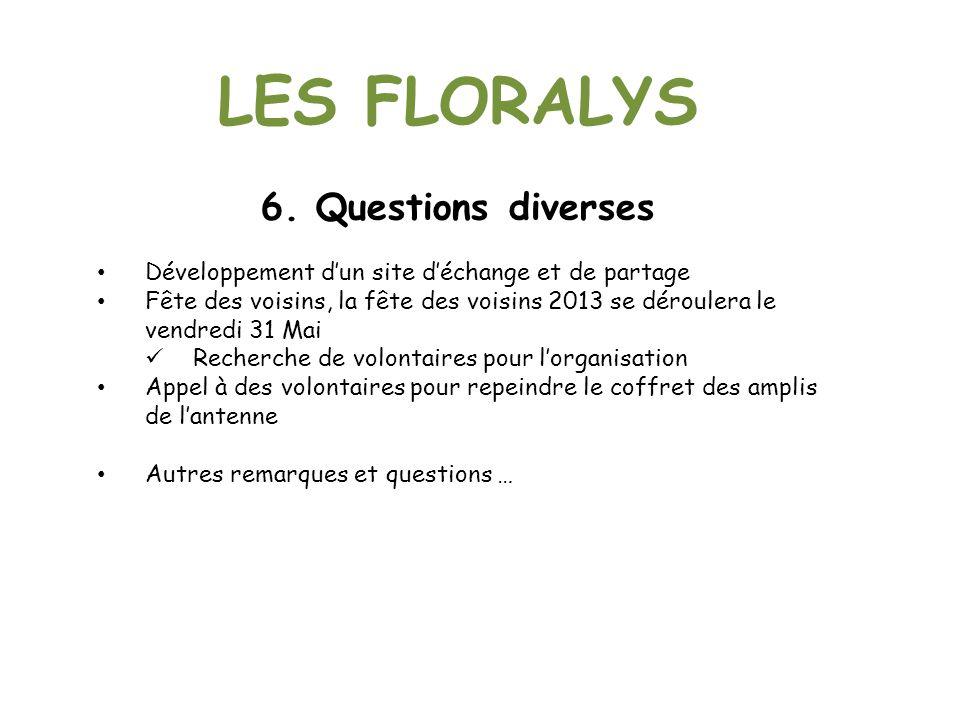 LES FLORALYS 6. Questions diverses Développement dun site déchange et de partage Fête des voisins, la fête des voisins 2013 se déroulera le vendredi 3