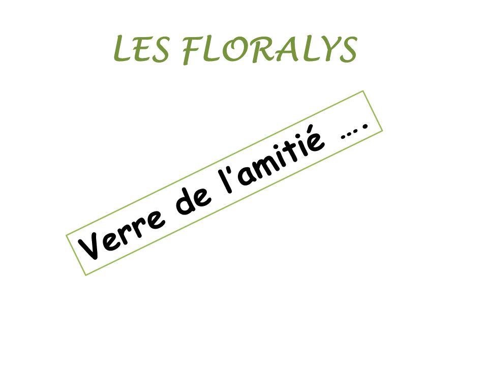 LES FLORALYS Verre de lamitié ….