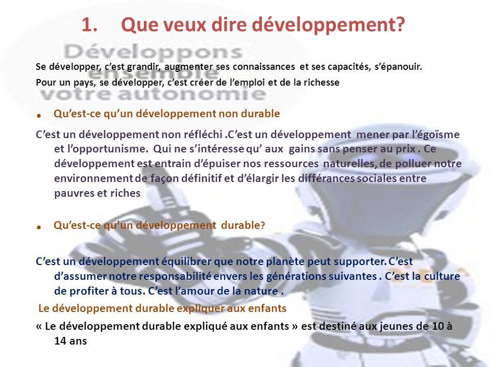 Plan 1.Que veux dire développement?. Quest-ce quun développement durable? Quest-ce quun développement non durable? 2. Quest-ce que lempreinte écologiq