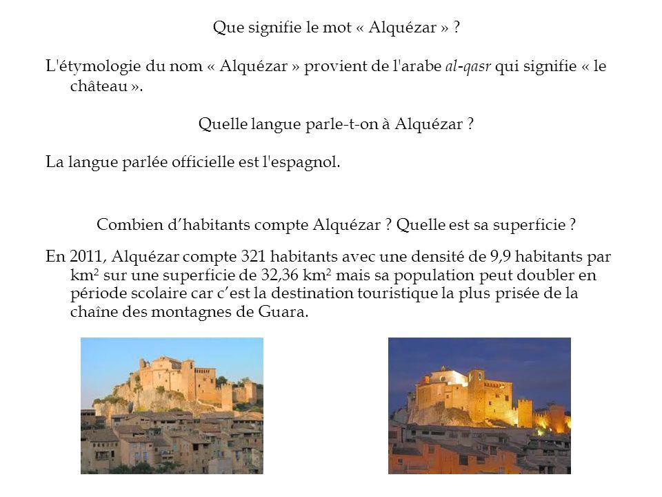 Que signifie le mot « Alquézar » ? L'étymologie du nom « Alquézar » provient de l'arabe al-qasr qui signifie « le château ». Quelle langue parle-t-on