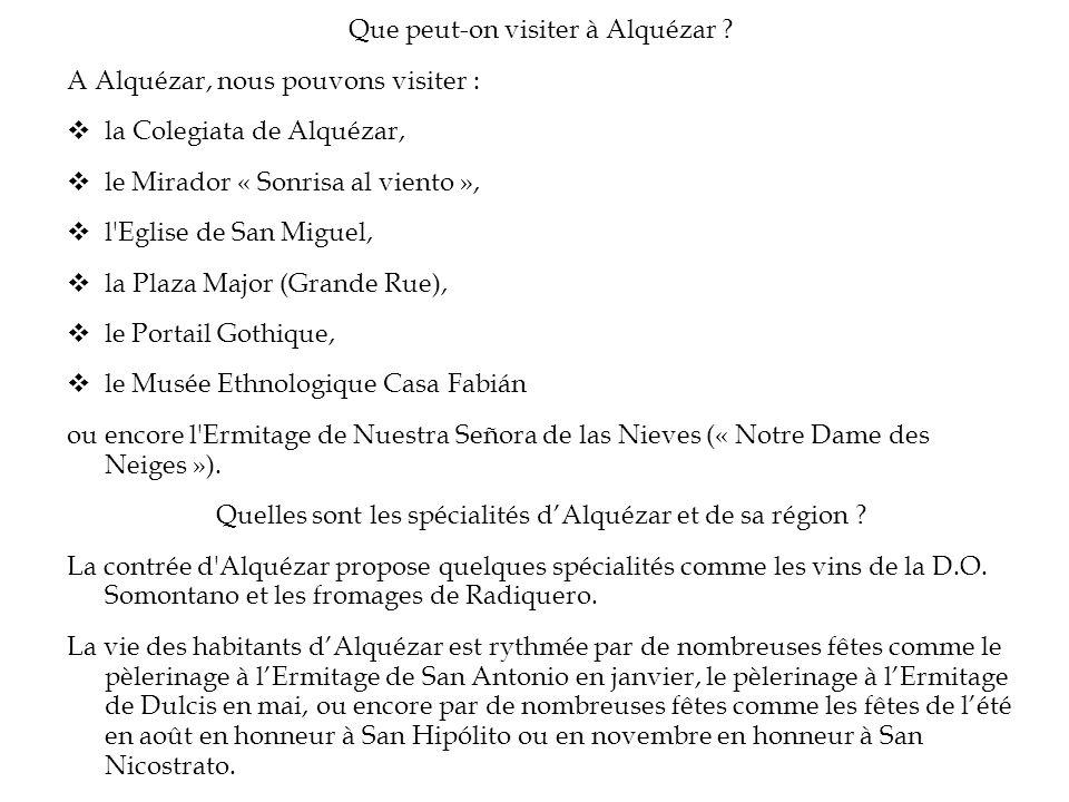 Que peut-on visiter à Alquézar ? A Alquézar, nous pouvons visiter : la Colegiata de Alquézar, le Mirador « Sonrisa al viento », l'Eglise de San Miguel