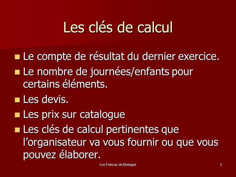 Les Francas de Bretagne5 Les clés de calcul Le compte de résultat du dernier exercice. Le compte de résultat du dernier exercice. Le nombre de journée