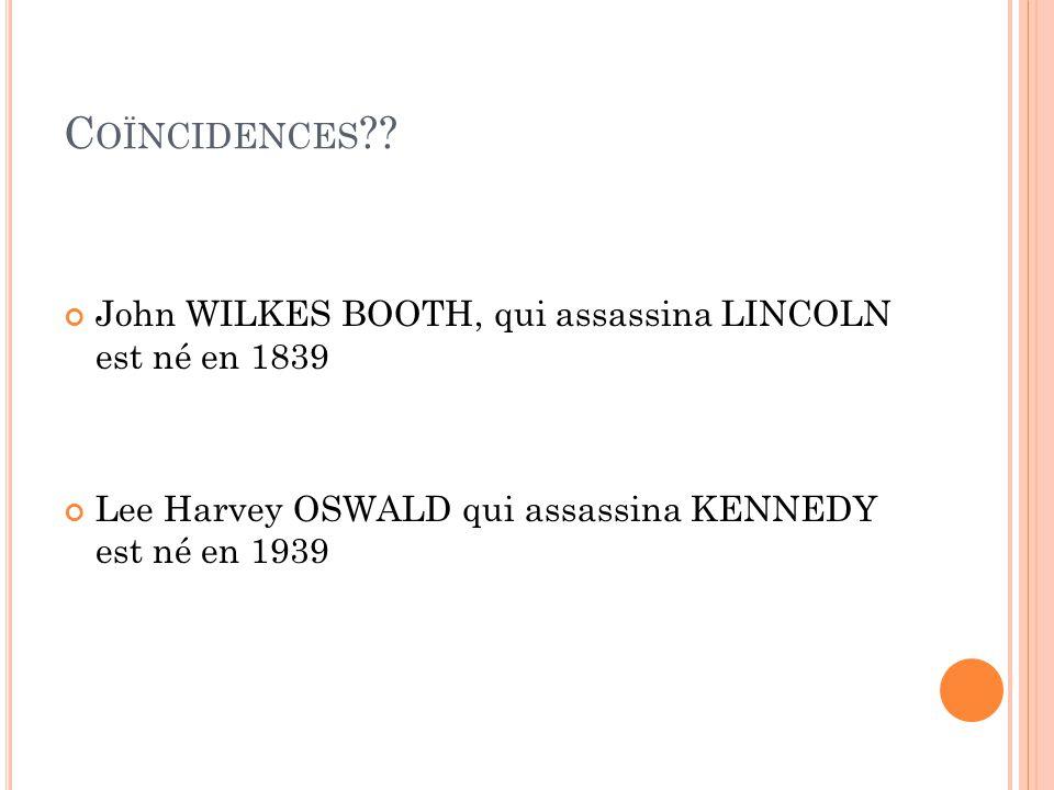C OÏNCIDENCES ?? Le nom de chacun de leurs successeurs comportait 7 lettres, les deux sappelaient JONHSON Andrew JOHNSON qui succéda à LINCOLN est né