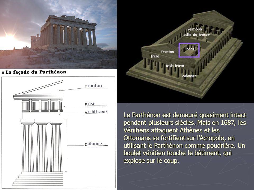 Le Parthénon est demeuré quasiment intact pendant plusieurs siècles. Mais en 1687, les Vénitiens attaquent Athènes et les Ottomans se fortifient sur l