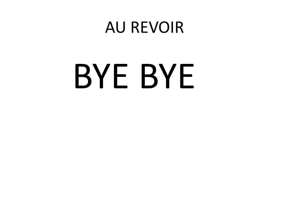 AU REVOIR BYE