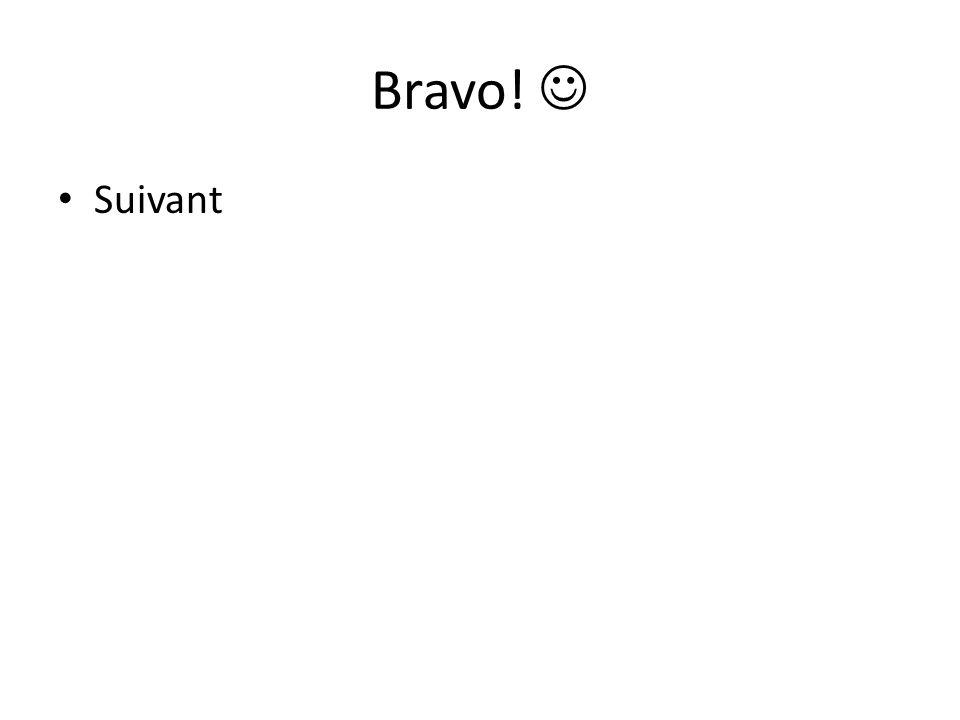 Bravo! Suivant