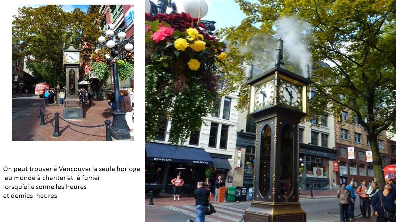 On peut trouver à Vancouver la seule horloge au monde à chanter et à fumer lorsquelle sonne les heures et demies heures