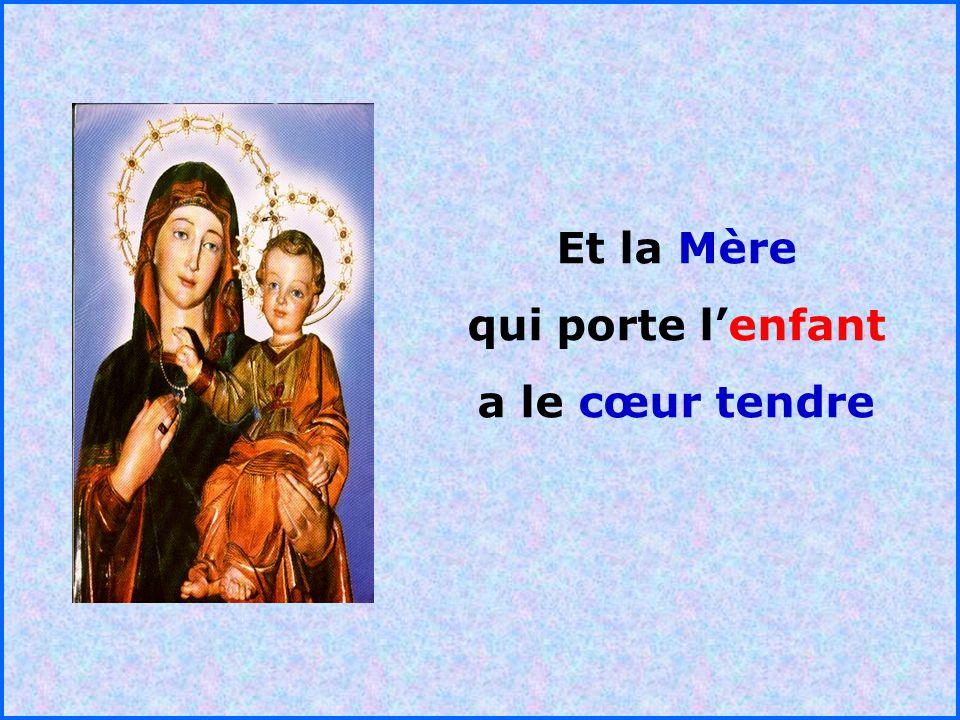 .. Et la Mère qui porte lenfant a le cœur tendre