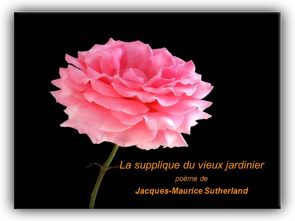 La supplique du vieux jardinier poème de Jacques-Maurice Sutherland