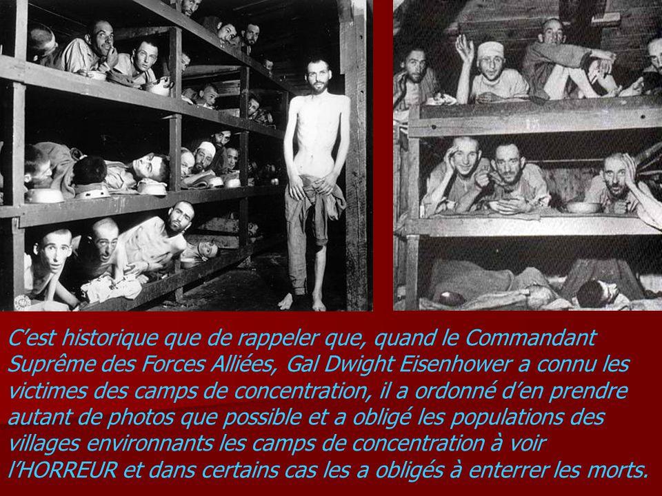 Cest historique que de rappeler que, quand le Commandant Suprême des Forces Alliées, Gal Dwight Eisenhower a connu les victimes des camps de concentra