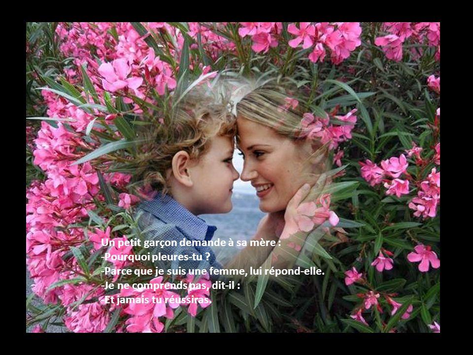 Un petit garçon demande à sa mère : -Pourquoi pleures-tu .