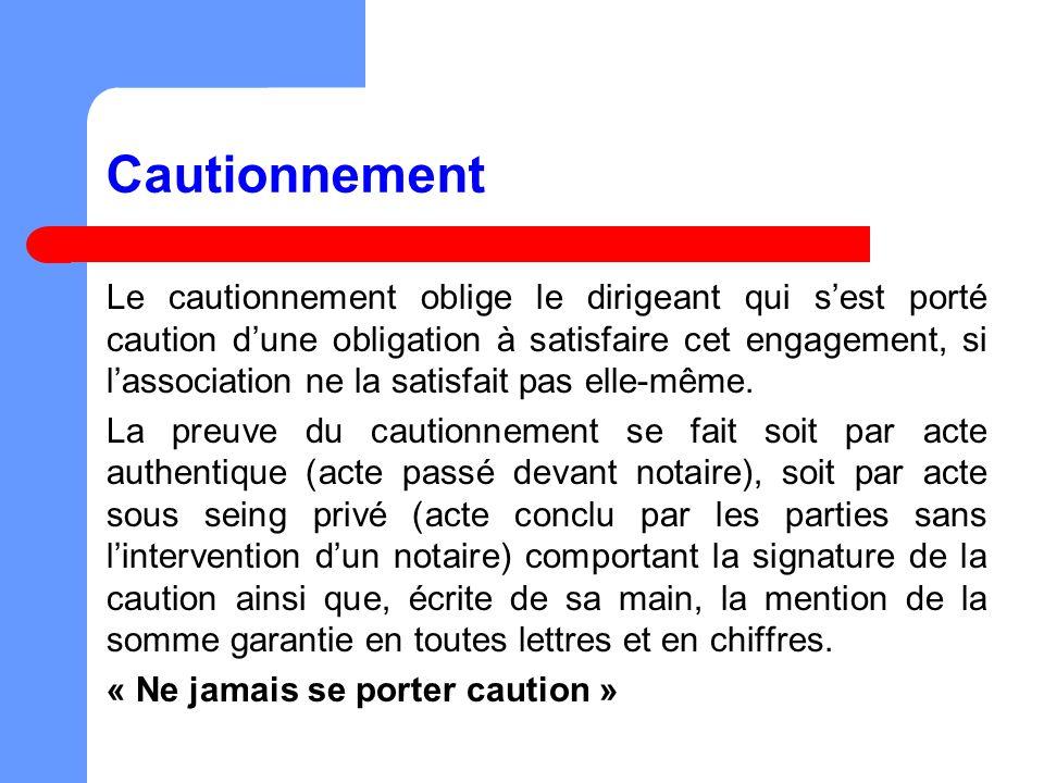Cautionnement Le cautionnement oblige le dirigeant qui sest porté caution dune obligation à satisfaire cet engagement, si lassociation ne la satisfait pas elle-même.