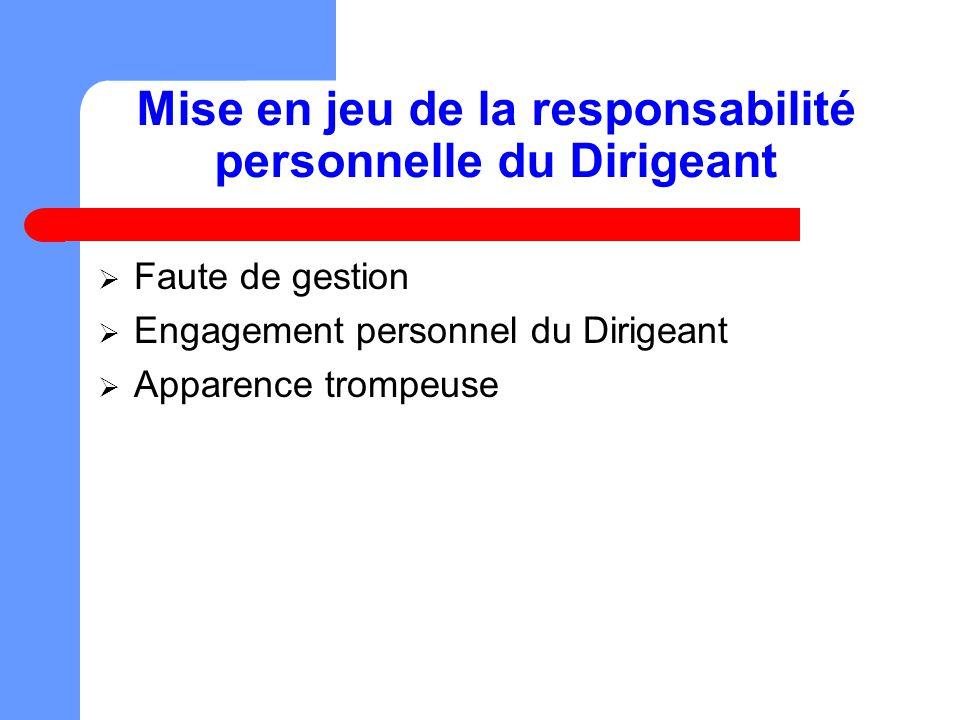 Mise en jeu de la responsabilité personnelle du Dirigeant Faute de gestion Engagement personnel du Dirigeant Apparence trompeuse