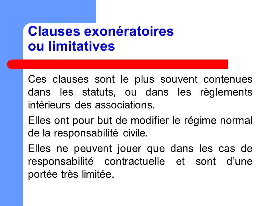 Clauses exonératoires ou limitatives Ces clauses sont le plus souvent contenues dans les statuts, ou dans les règlements intérieurs des associations.