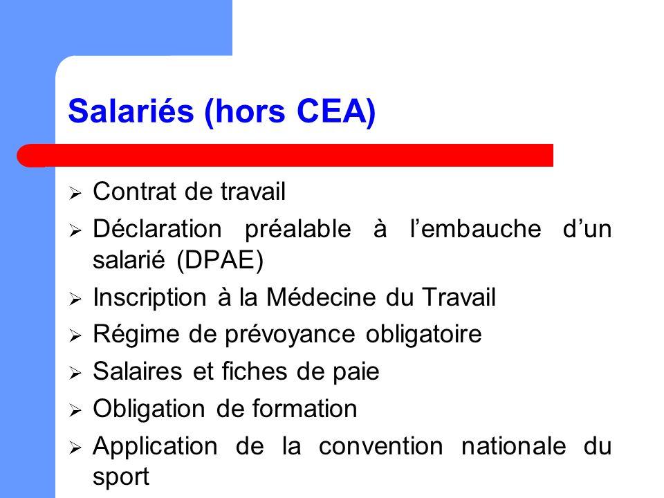 Salariés (hors CEA) Contrat de travail Déclaration préalable à lembauche dun salarié (DPAE) Inscription à la Médecine du Travail Régime de prévoyance obligatoire Salaires et fiches de paie Obligation de formation Application de la convention nationale du sport