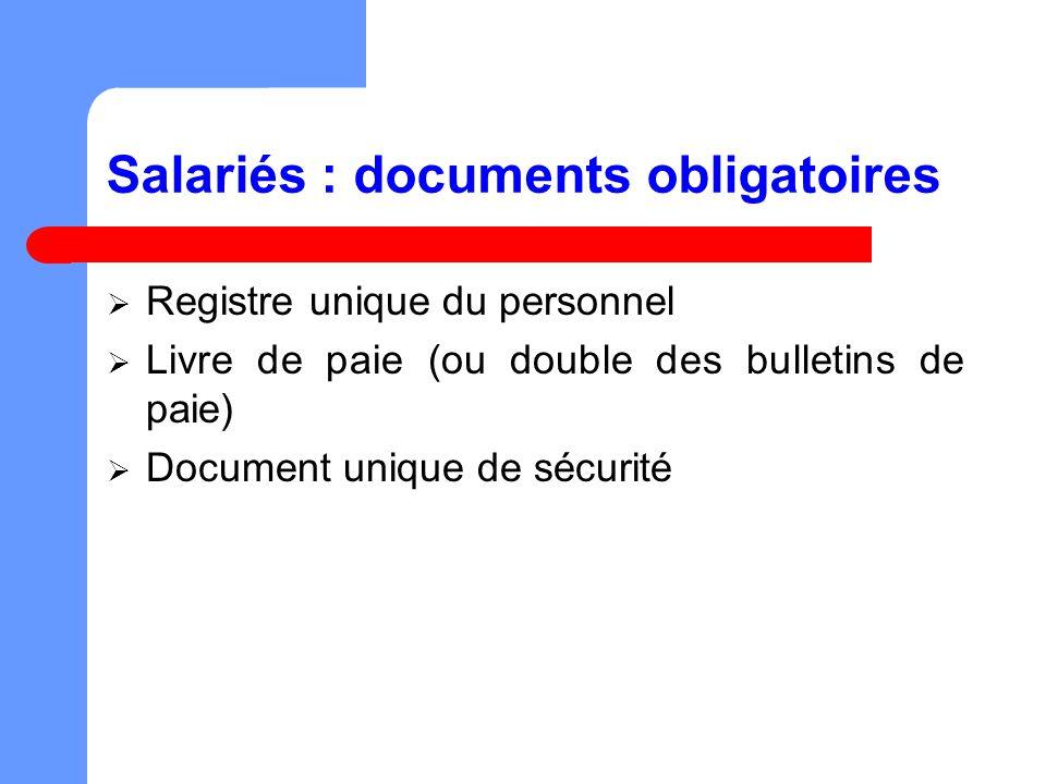 Salariés : documents obligatoires Registre unique du personnel Livre de paie (ou double des bulletins de paie) Document unique de sécurité