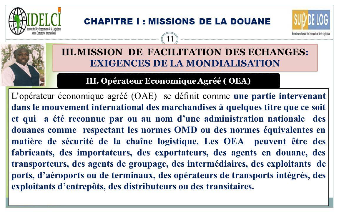 CHAPITRE I : MISSIONS DE LA DOUANE 10 III.MISSION DE FACILITATION DES ECHANGES: EXIGENCES DE LA MONDIALISATION II. Les 2 piliers du Cadre de normes SA