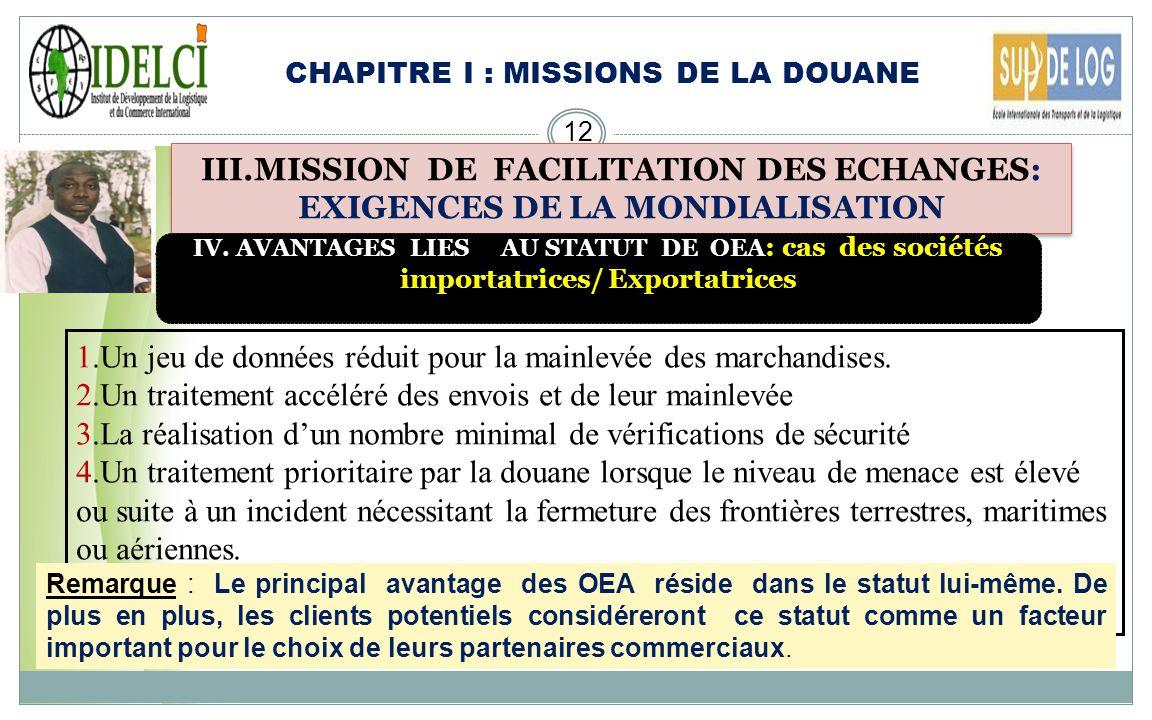 CHAPITRE I : MISSIONS DE LA DOUANE 11 III.MISSION DE FACILITATION DES ECHANGES: EXIGENCES DE LA MONDIALISATION III. Opérateur Economique Agréé ( OEA)