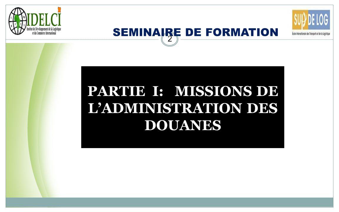 CHAPITRE I : MISSIONS DE LA DOUANE 12 III.MISSION DE FACILITATION DES ECHANGES: EXIGENCES DE LA MONDIALISATION IV.
