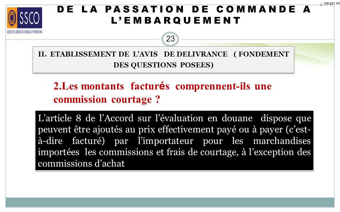 DE LA PASSATION DE COMMANDE A LEMBARQUEMENT 22 II. ETABLISSEMENT DE LAVIS DE DELIVRANCE ( FONDEMENT DES QUESTIONS POSEES) 1.Les montants facturés sont