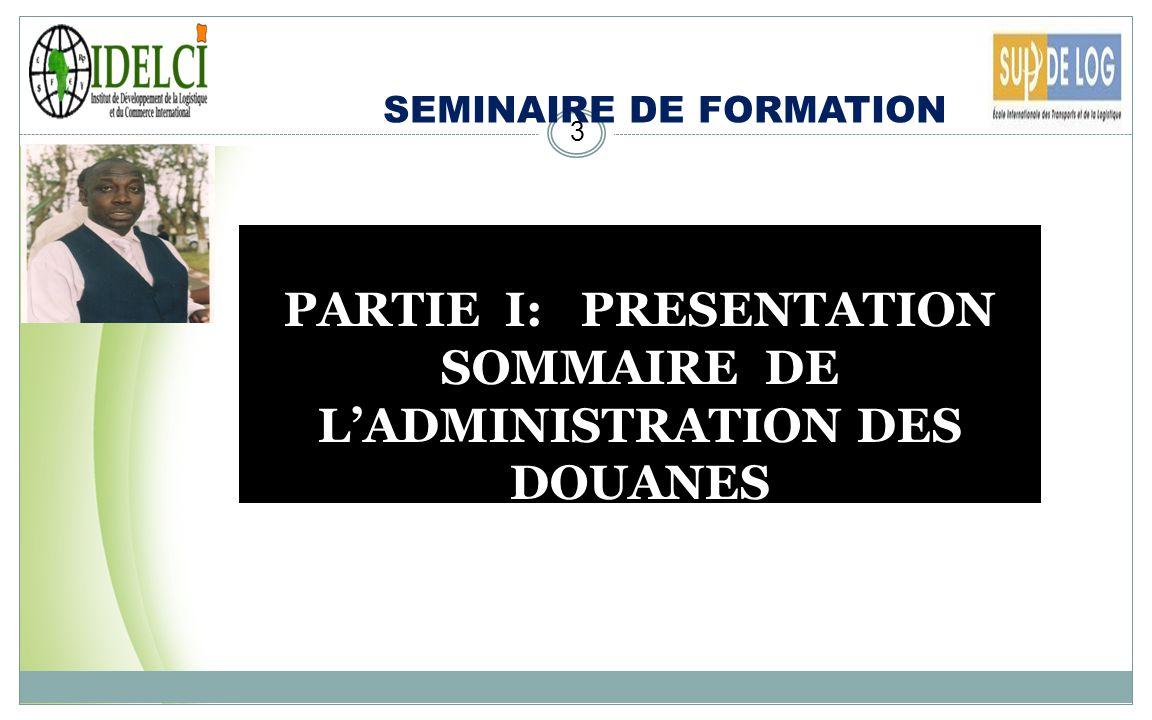 SEMINAIRE DE FORMATION 2 PARTIE I: MISSIONS DE LADMINISTRATION DES DOUANES