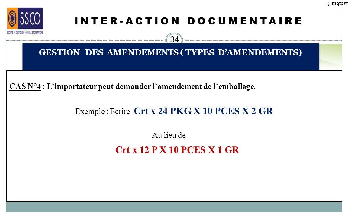 INTER-ACTION DOCUMENTAIRE 33 GESTION DES AMENDEMENTS ( TYPES DAMENDEMENTS) Qu est ce qu un rabais ? Cas N° 1 : Erreur de saisie de la part de WEBBFONT