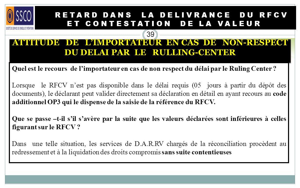 RETARD DANS LA DELIVRANCE DU RFCV ET CONTESTATION DE LA VALEUR 38 INTRODUCTION La loi donne la possibilité à tout importateur de contester les valeurs