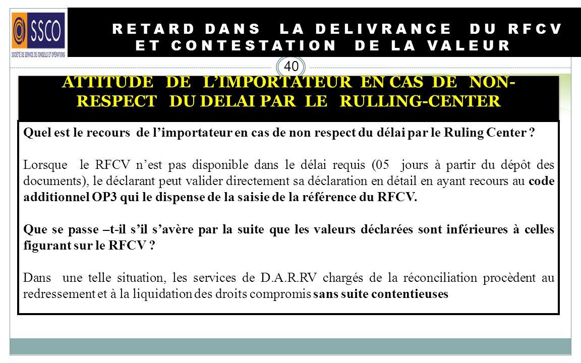 RETARD DANS LA DELIVRANCE DU RFCV ET CONTESTATION DE LA VALEUR 39 ATTITUDE DE LIMPORTATEUR EN CAS DE NON-RESPECT DU DELAI PAR LE RULLING-CENTER Quel e