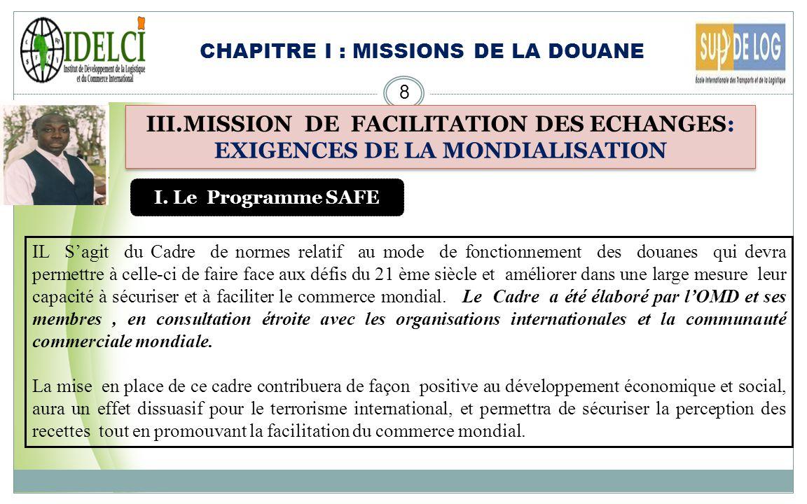 CHAPITRE I : MISSIONS DE LA DOUANE 7 III.MISSION DE FACILITATION DES ECHANGES la facilitation des échanges apparue avec les exigences de la mondialisa