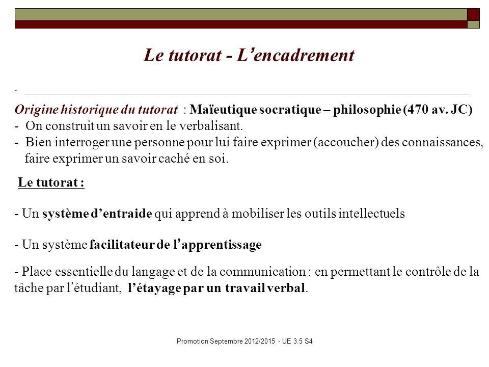 Promotion Septembre 2012/2015 - UE 3.5 S4 Le tutorat - Lencadrement. Origine historique du tutorat : Maïeutique socratique – philosophie (470 av. JC)