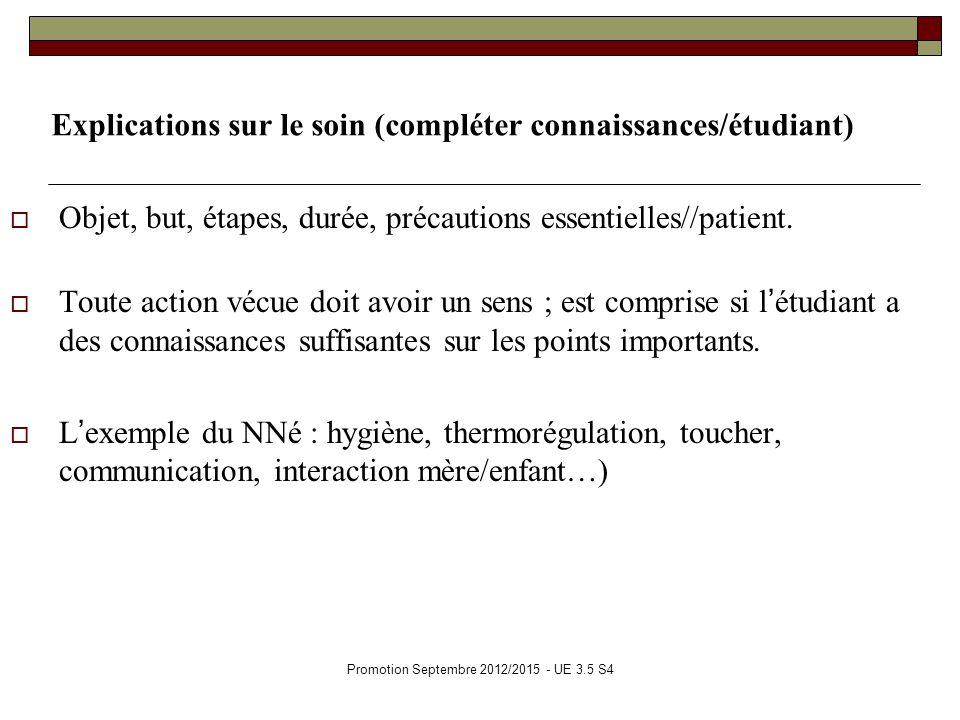 Promotion Septembre 2012/2015 - UE 3.5 S4 Explications sur le soin (compléter connaissances/étudiant) Objet, but, étapes, durée, précautions essentiel