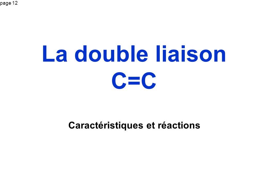 page 12 La double liaison C=C Caractéristiques et réactions