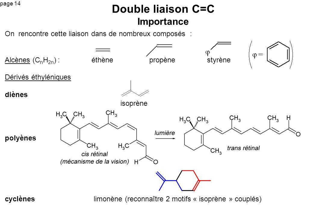 page 14 On rencontre cette liaison dans de nombreux composés : Alcènes (C n H 2n ) : éthènepropène styrène Dérivés éthyléniques diènes isoprène polyèn