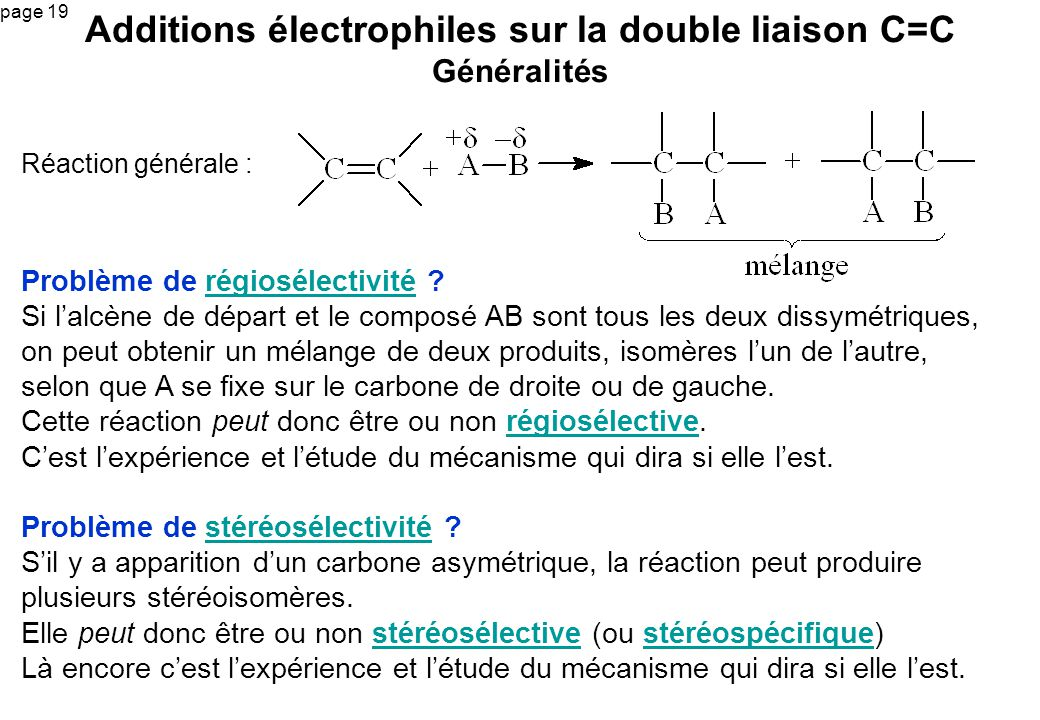 page 19 Réaction générale : Additions électrophiles sur la double liaison C=C Généralités Problème de régiosélectivité ?régiosélectivité Si lalcène de