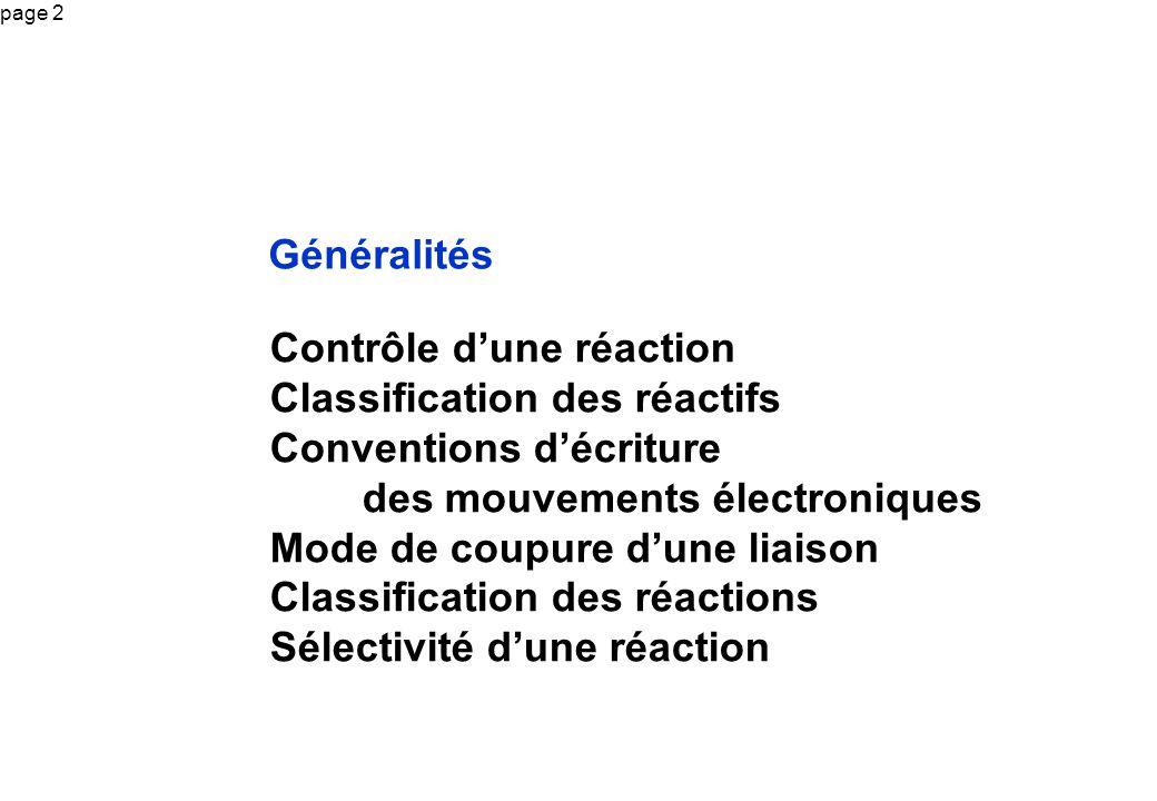page 2 Généralités Contrôle dune réaction Classification des réactifs Conventions décriture des mouvements électroniques Mode de coupure dune liaison