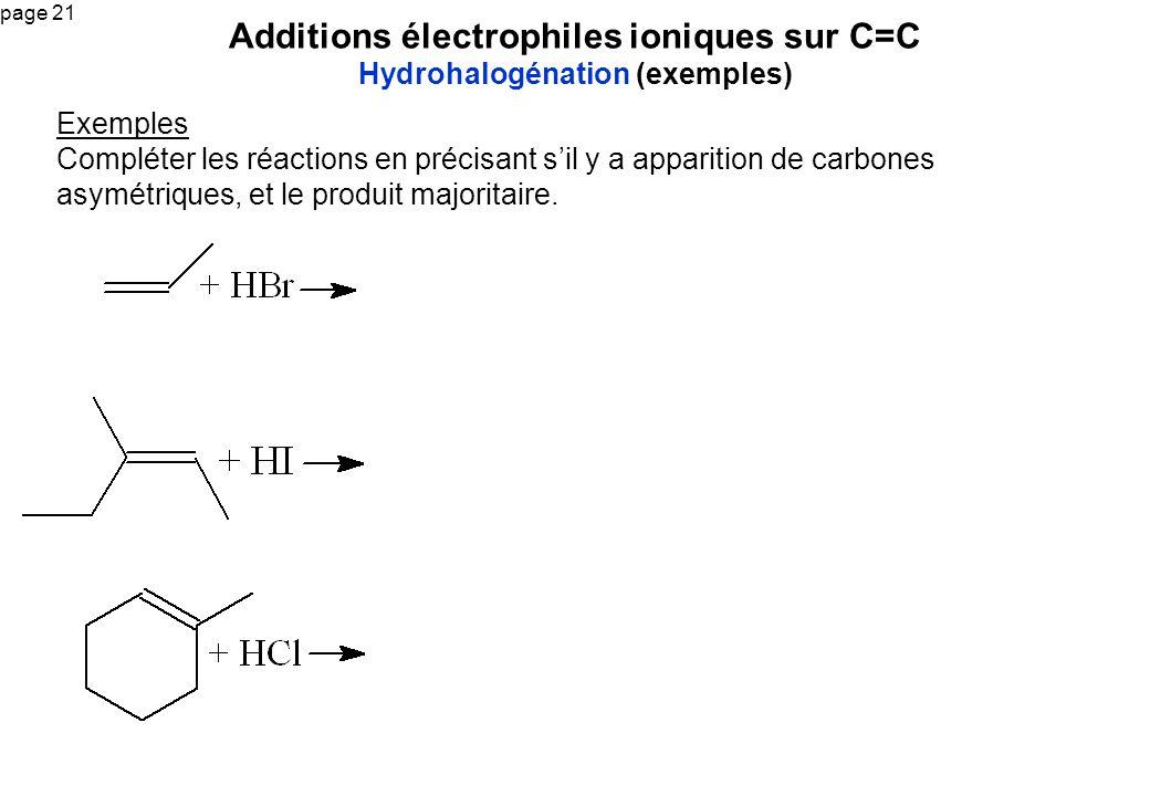 page 21 Additions électrophiles ioniques sur C=C Hydrohalogénation (exemples) Exemples Compléter les réactions en précisant sil y a apparition de carb