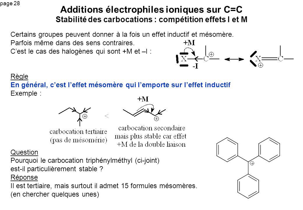 page 28 Additions électrophiles ioniques sur C=C Stabilité des carbocations : compétition effets I et M Certains groupes peuvent donner à la fois un e