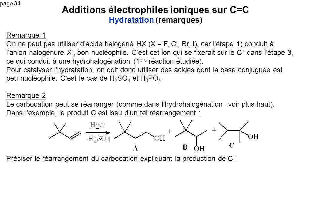 page 34 Remarque 1 On ne peut pas utiliser dacide halogéné HX (X = F, Cl, Br, I), car létape 1) conduit à lanion halogénure X -, bon nucléophile. Cest