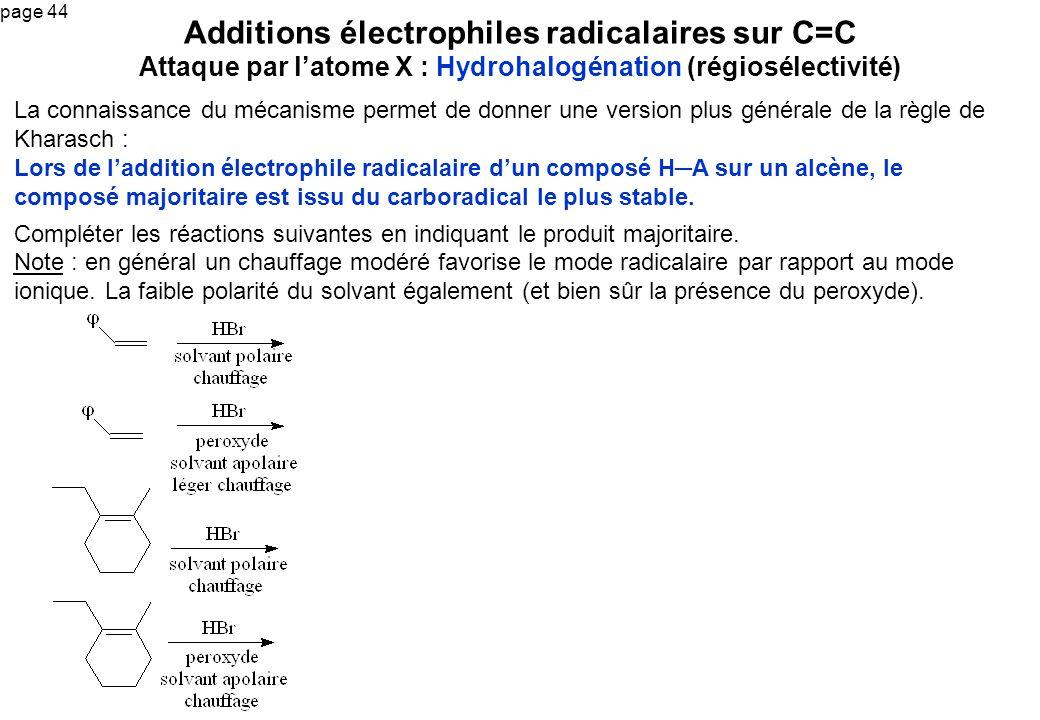 page 44 Additions électrophiles radicalaires sur C=C Attaque par latome X : Hydrohalogénation (régiosélectivité) La connaissance du mécanisme permet d