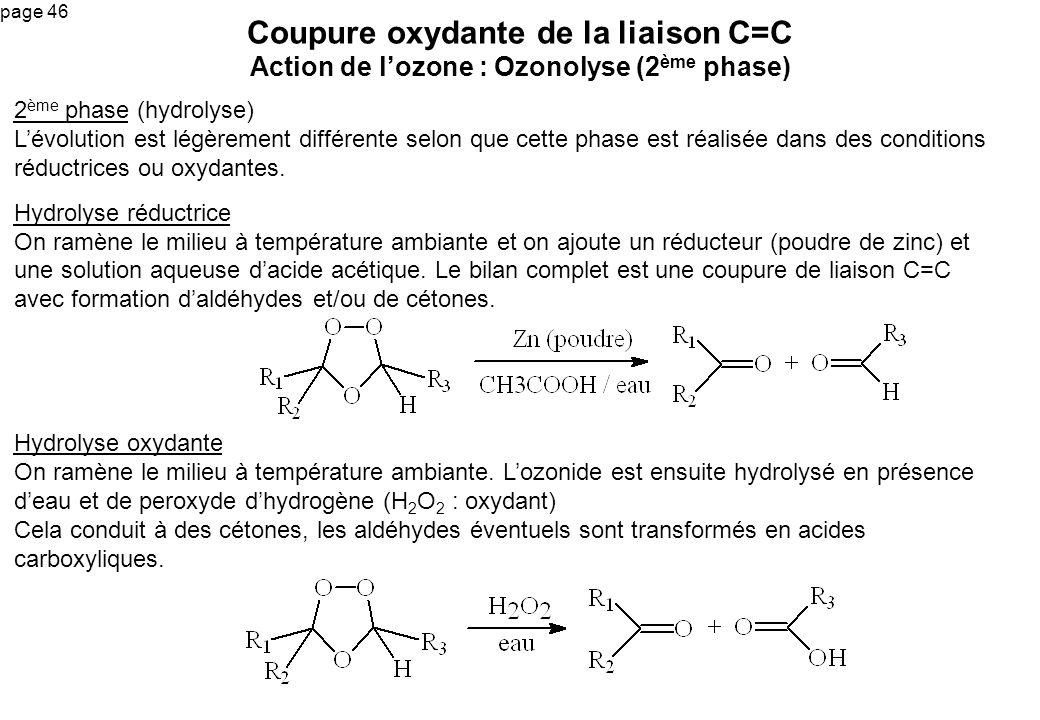 page 46 Coupure oxydante de la liaison C=C Action de lozone : Ozonolyse (2 ème phase) 2 ème phase (hydrolyse) Lévolution est légèrement différente sel