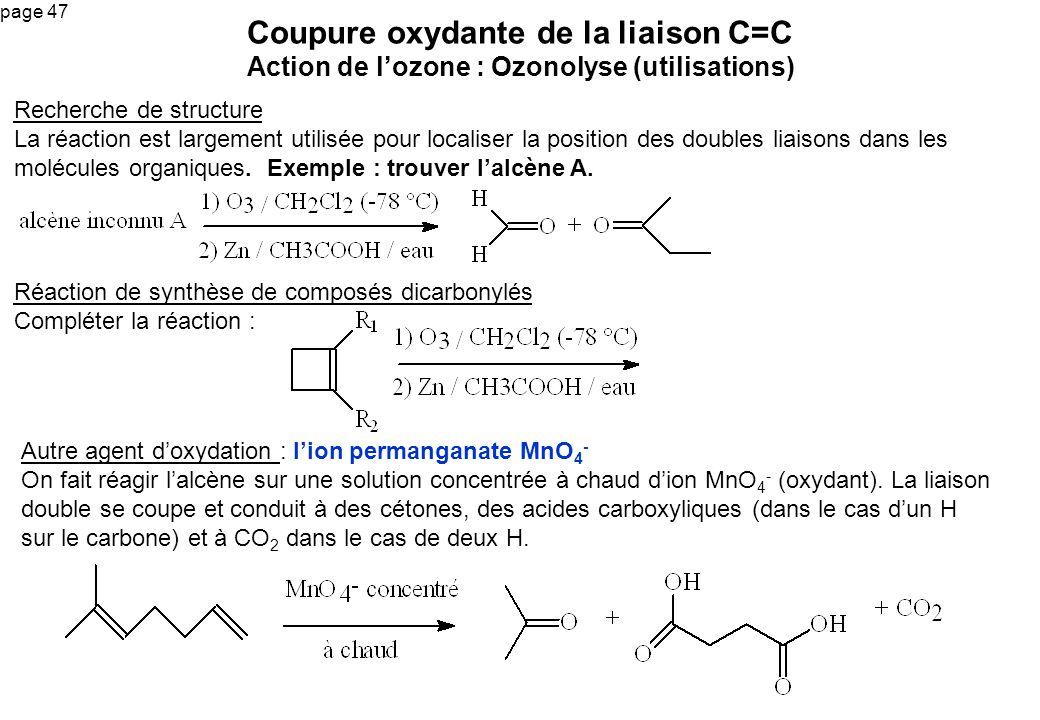 page 47 Coupure oxydante de la liaison C=C Action de lozone : Ozonolyse (utilisations) Recherche de structure La réaction est largement utilisée pour