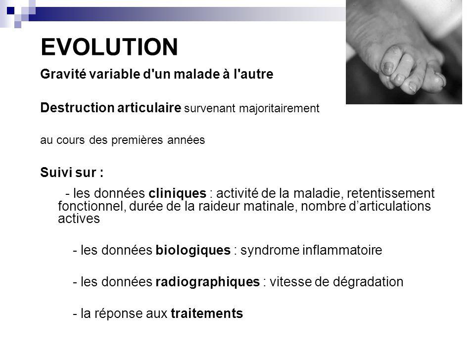 EVOLUTION Gravité variable d'un malade à l'autre Destruction articulaire survenant majoritairement au cours des premières années Suivi sur : - les don