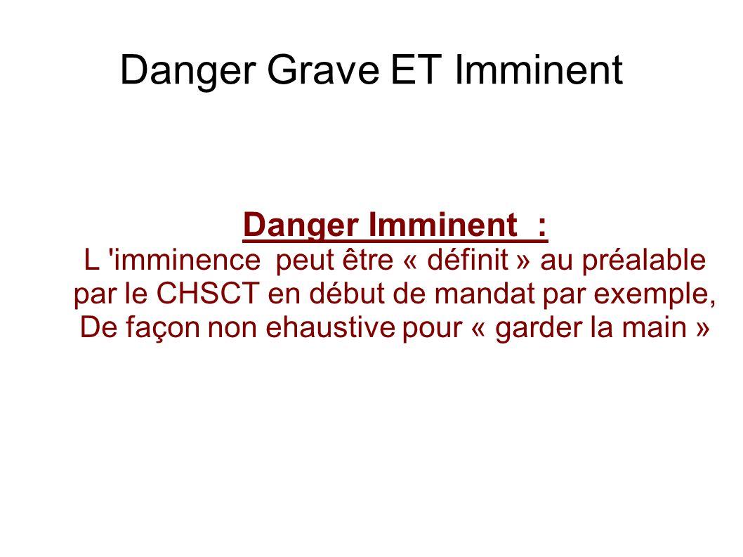 Danger Grave ET Imminent Danger Imminent : L imminence peut être « définit » au préalable par le CHSCT en début de mandat par exemple, De façon non ehaustive pour « garder la main »