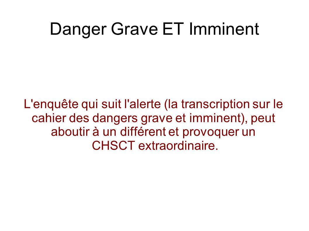 Danger Grave ET Imminent Ce CHSCT extraordinaire doit déterminer si les mesures de prévention proposées par la direction sont satisfaisantes et suffisantes pour annuler le danger grave et imminent..