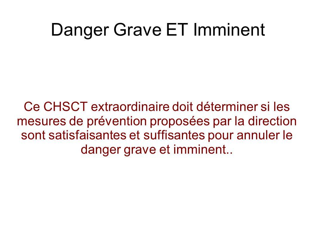 Danger Grave ET Imminent L enquête qui suit l alerte (la transcription sur le cahier des dangers grave et imminent), peut aboutir à un différent et provoquer un CHSCT extraordinaire.