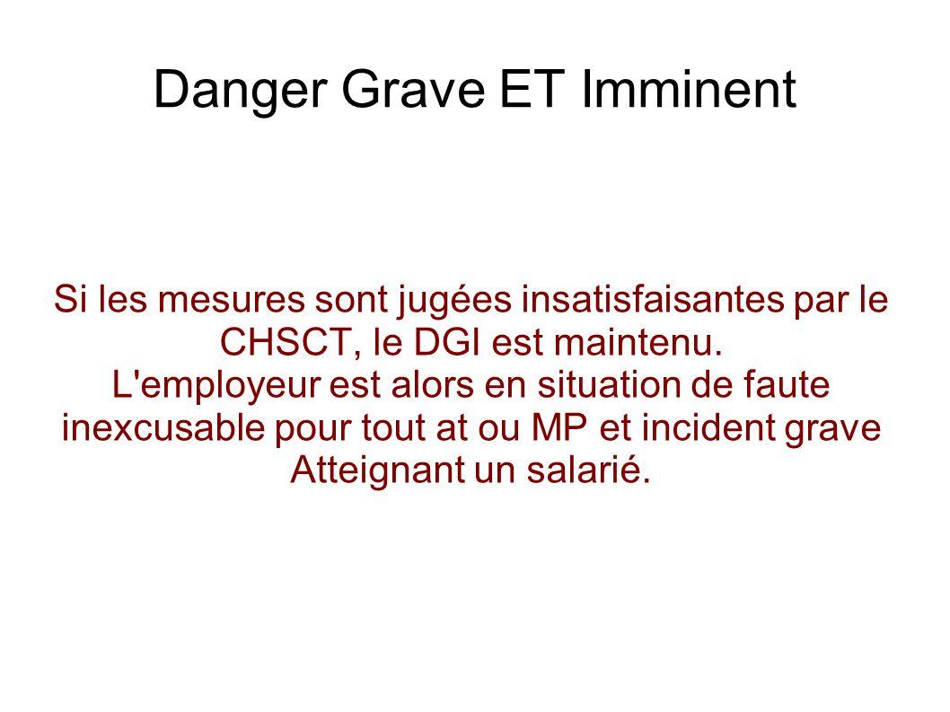 Danger Grave ET Imminent Danger grave : L incident ou l accident ou la maladie professionnelle grave peut être « définit » au préalable par le CHSCT en début de mandat par exemple, de façon non exhaustive pour « garder la main ».